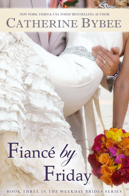 Fiancé By Friday – The Weekday Brides  by Catherine Bybee