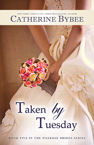 Taken by Tuesday – The Weekday Brides by Catherine Bybee