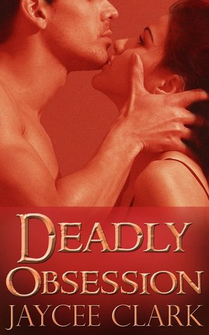 Deadly Obsession – The Kinncaid Brothers #3 by JayceeClark