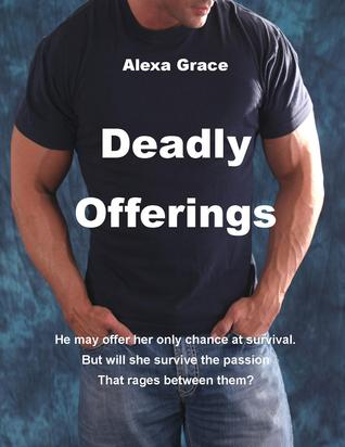 Deadly Offerings -Deadly Trilogy #1 by Alexa Grace