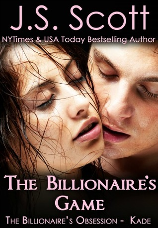 The Billionaire's Game ~ Kade – The Billionaire's Obsession #4 by J.S. Scott
