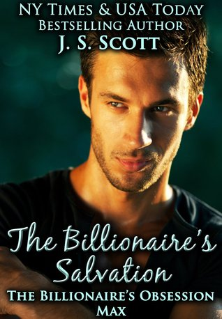 The Billionaire's Salvation ~ Max – The Billionaire's Obsession #3 by J.S. Scott