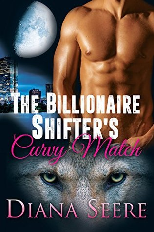 The Billionaire Shifter's Curvy Match – Billionaire Shifters Club #1 by Diana Seere