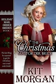 The Christmas Mail Order Bride – Holiday Mail Order Brides #1 by Kit Morgan