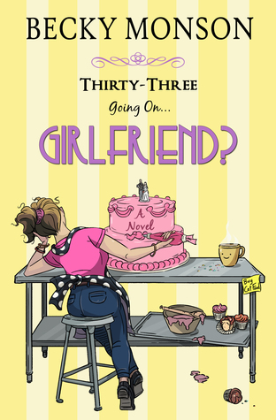 Thirty-Three Going on Girlfriend – The Spinster Series #2 by Becky Monson