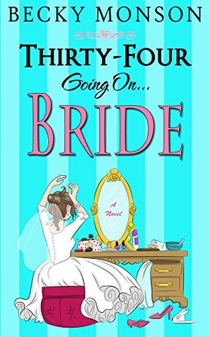Thirty-Four Going on Bride – The Spinster Series #3 by Becky Monson