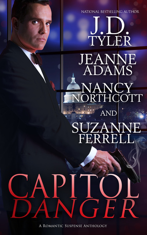 Capitol Danger by J.D. Tyler, Jeanne Adams, Nancy Northcott, Suzanne Ferrell