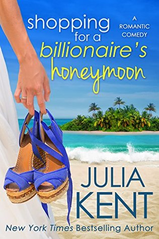 Shopping for a Billionaire's Honeymoon by Julia Kent