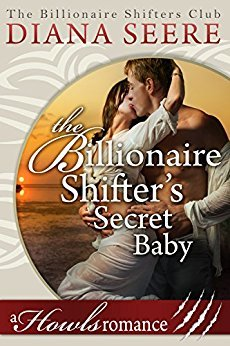 The Billionaire Shifter's Secret Baby (Howls Romance #4) by Diana Seere