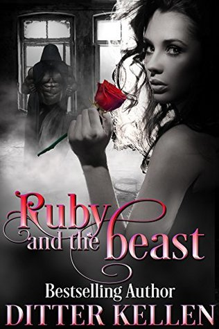 Ruby and the Beast: A Beauty and the Beast Novel by Ditter Kellen
