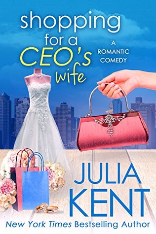 Shopping for a CEO's Wife – Shopping for a Billionaire #12 by Julia Kent