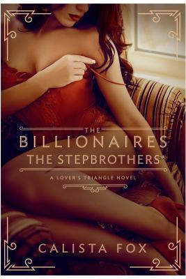 The Billionaires: The Stepbrothers -Lover's Triangle #3 by Calista Fox