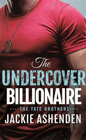 The Undercover Billionaire – Tate Brothers #3 by Jackie Ashenden