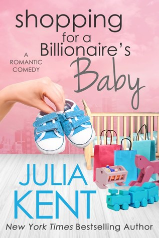 Shopping for a Billionaire's Baby – Shopping for a Billionaire #13 by Julia Kent
