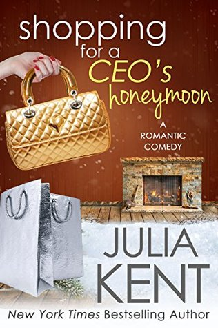Shopping for a CEO's Honeymoon – Shopping for a Billionaire #14 by Julia Kent