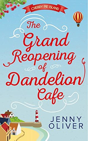 The Grand Reopening of Dandelion Cafe -Cherry Pie Island #1 by Jenny Oliver