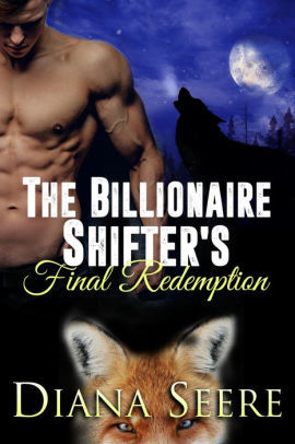The Billionaire Shifter's Final Redemption – Billionaire Shifters Club #6 by Diana Seere