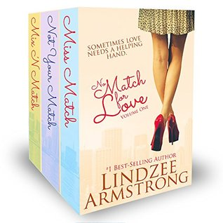 No Match for Love Volume One Box Set: Miss Match, Not Your Match, Mix 'N Match – No Match for Love #1-3 by Lindzee Armstrong