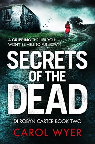 Secrets of the Dead – DI Robyn Carter #2 by Carol Wyer