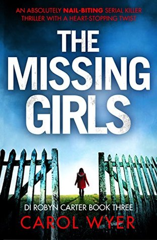 The Missing Girls – DI Robyn Carter #3 by Carol Wyer