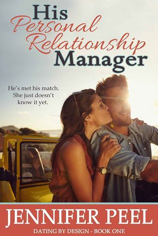 His Personal Relationship Manager – Dating by Design #1 by JenniferPeel